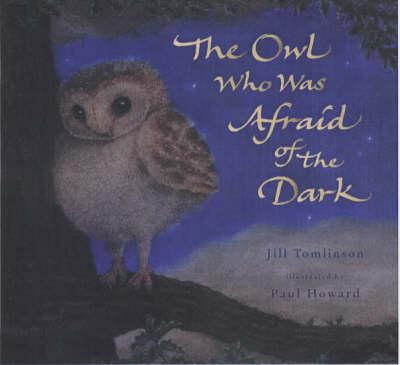 The Owl Who Was Afraid of the Dark by Jill Tomlinson, Paul Howard    Waterstones