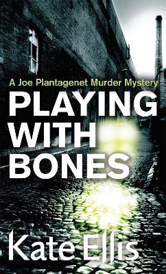 Playing With Bones: Number 2 in series - Joe Plantagenet (Paperback)