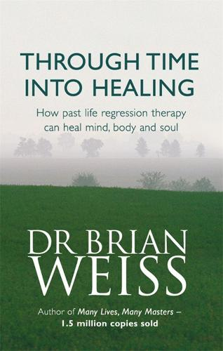 Through Time Into Healing: How Past Life Regression Therapy Can Heal Mind,body And Soul (Paperback)