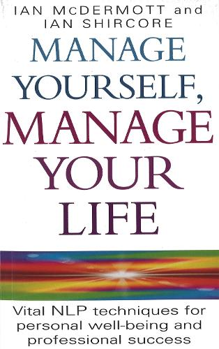 Manage Yourself, Manage Your Life: Vital NLP technique for personal well-being and professional success (Paperback)
