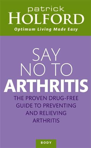 Say No To Arthritis: How to prevent, arrest and reverse arthritis and muscle pain (Paperback)