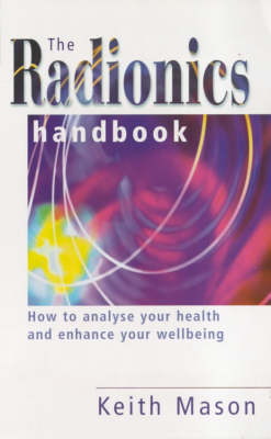 The Radionics Handbook: How to Improve Your Health with a Powerful Form of Energy Therapy - Piatkus Guides (Paperback)