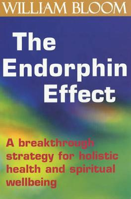 The Endorphin Effect: A breakthrough strategy for holistic health and spiritual wellbeing (Paperback)