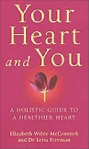 Your Heart And You: A holistic guide to a healthier heart (Paperback)