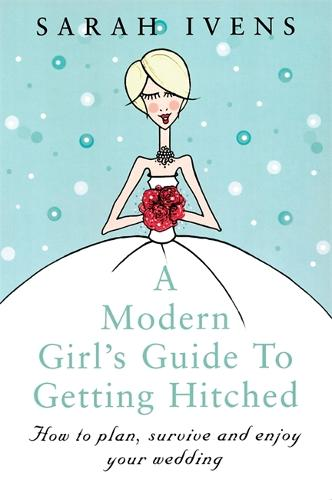 A Modern Girl's Guide To Getting Hitched: How to plan, survive and enjoy your wedding (Paperback)