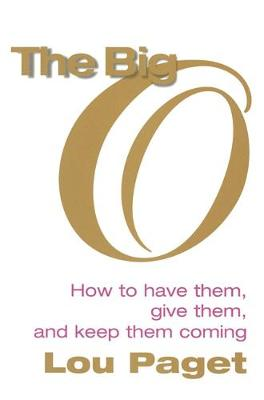 The Big O: How to have them, give them, and keep them coming (Paperback)