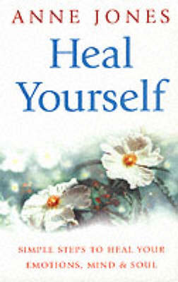 Heal Yourself: Simple Steps to Heal Your Emotions, Mind and Soul (Paperback)
