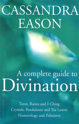 A Complete Guide To Divination: Tarot, Runes and I Ching, Crystals, Pendulums and Tea Leaves, Numerology and Palmistry (Paperback)