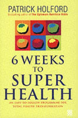 6 Weeks To Superhealth: An easy-to-follow programme for total health transformation (Paperback)