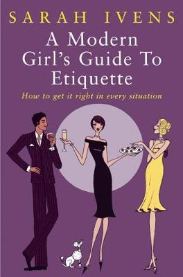 A Modern Girl's Guide To Etiquette: How to get it right in every situation (Paperback)