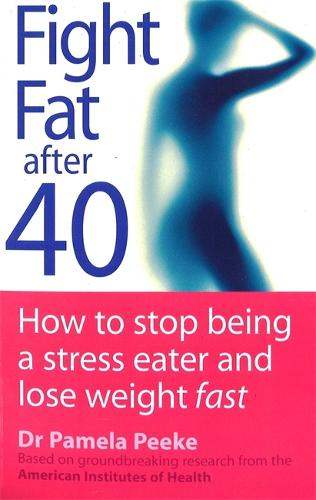 Fight Fat After Forty: How to stop being a stress eater and lose weight fast (Paperback)