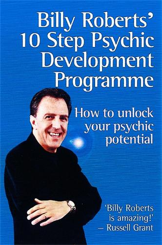 Billy Roberts' 10-Step Psychic Development Programme: How to unlock your psychic potential (Paperback)