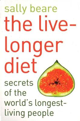 The Live-Longer Diet: Secrets of the world's longest-living people (Paperback)