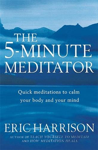 The 5-Minute Meditator: Quick meditations to calm your body and your mind (Paperback)