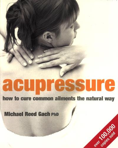 Acupressure: How to cure common ailments the natural way (Paperback)