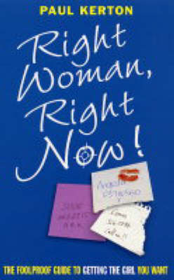 Right Woman, Right Now: The Foolproof Guide to Getting the Girl You Want (Hardback)