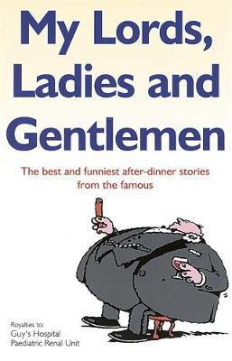 My Lords, Ladies And Gentlemen: The best and funniest after-dinner stories from the famous (Paperback)