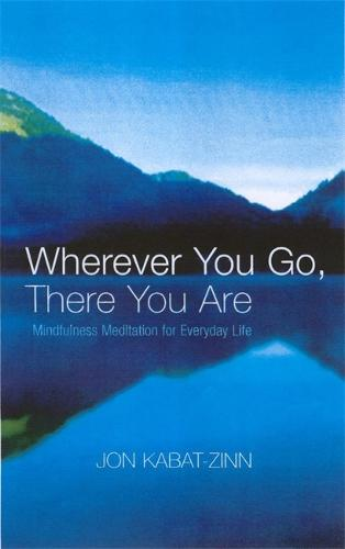 Wherever You Go, There You Are: Mindfulness meditation for everyday life (Paperback)