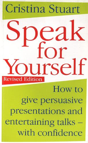 Speak For Yourself: How to give persuasive presentations and entertaining talks - with confidence (Paperback)