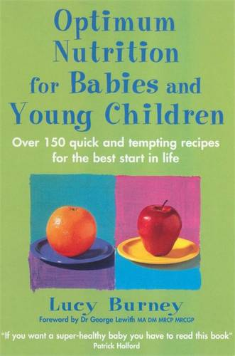 Optimum Nutrition For Babies & Young Children: Over 150 quick and tempting recipes for the best start in life (Paperback)