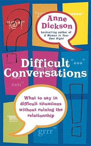 Difficult Conversations: What to say in tricky situations without ruining the relationship (Paperback)