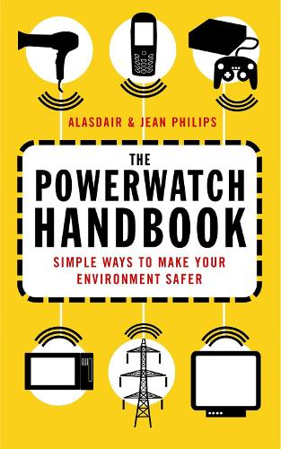 The Powerwatch Handbook: Simple ways to make you and your family safer (Paperback)