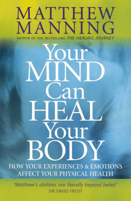 Your Mind Can Heal Your Body: How Your Experiences and Emotions Affect Your Physical Health (Paperback)