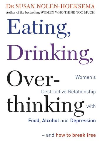 Eating, Drinking, Overthinking: Women's destructive relationship with food, alcohol, and depression - and how to break free (Paperback)