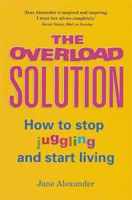 The Overload Solution: How to stop juggling and start living (Paperback)