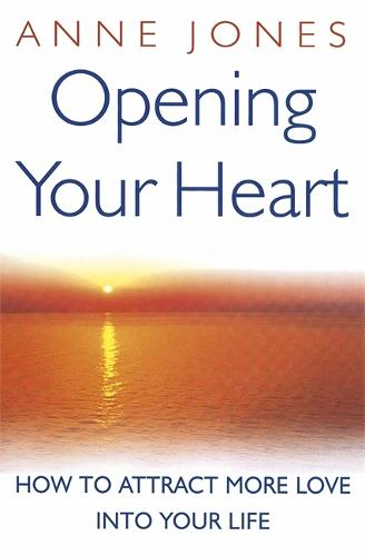 Opening Your Heart: How to attract more love into your life (Paperback)