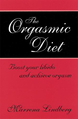 The Orgasmic Diet: Boost your libido and achieve orgasm (Paperback)