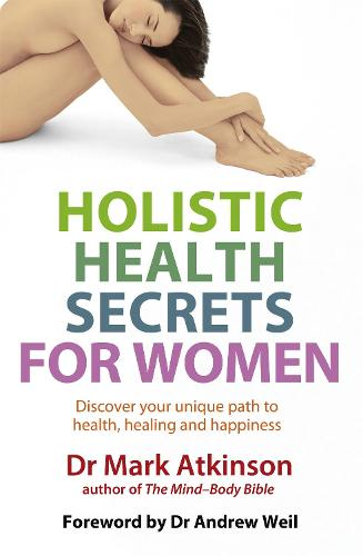 Holistic Health Secrets For Women: Discover your unique path to health, healing and happiness (Paperback)