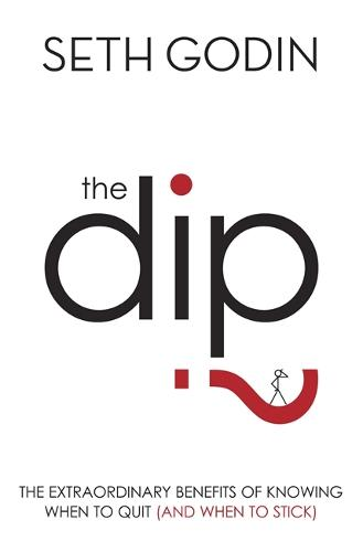 The Dip: The Extraordinary Benefits of Knowing When to Quit (and When to Stick) (Paperback)