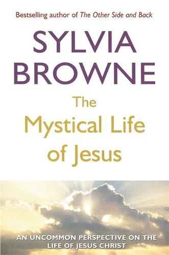 The Mystical Life Of Jesus: An uncommon perspective on the life of Jesus Christ (Paperback)