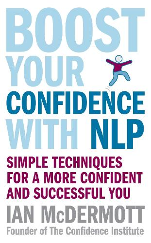 Boost Your Confidence With NLP: Simple techniques for a more confident and successful you (Paperback)