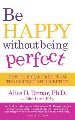 Be Happy without Being Perfect: How to Break Free from the Perfection Deception (Paperback)