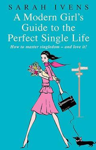 A Modern Girl's Guide To The Perfect Single Life: How to master singledom - and love it! (Paperback)