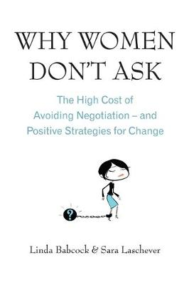 Why Women Don't Ask: The high cost of avoiding negotiation - and positive strategies for change (Paperback)