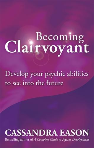 Becoming Clairvoyant: Develop your psychic abilities to see into the future (Paperback)