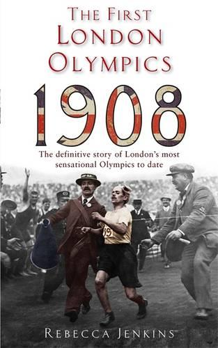 The First London Olympics: 1908: 1908 (Paperback)