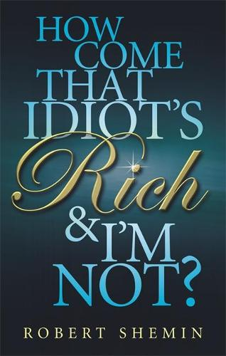 How Come That Idiot's Rich And I'm Not? (Paperback)