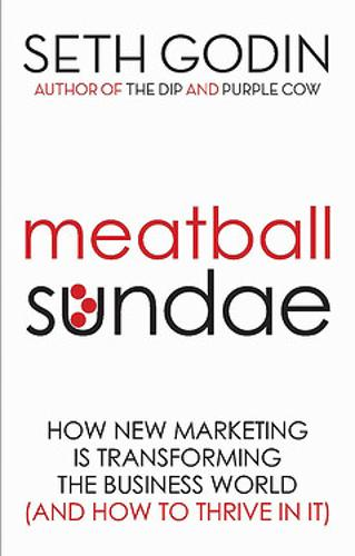 Meatball Sundae: How new marketing is transforming the business world (and how to thrive in it) (Paperback)