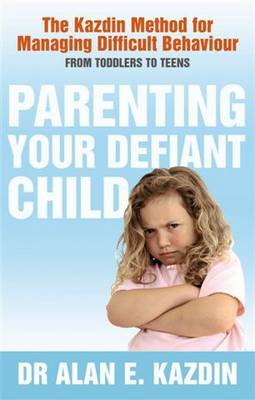 Parenting Your Defiant Child: The Kazdin method for managing difficult behaviour (Paperback)