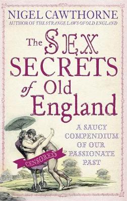 The Sex Secrets Of Old England: A saucy compendium of our passionate past (Paperback)