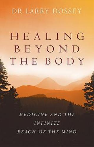Healing Beyond The Body: Medicine and the Infinite Reach of the Mind (Paperback)