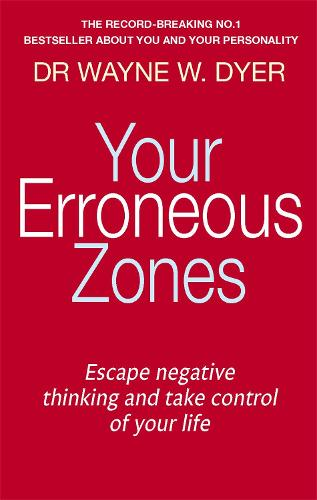 Your Erroneous Zones: Escape negative thinking and take control of your life (Paperback)