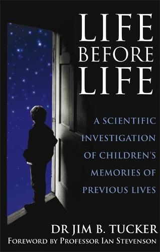 Life Before Life: A scientific investigation of children's memories of previous lives (Paperback)