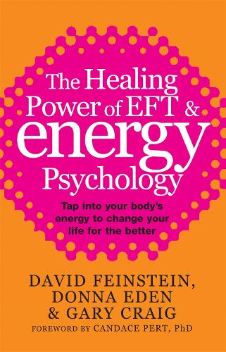 The Healing Power Of EFT and Energy Psychology: Tap into your body's energy to change your life for the better (Paperback)