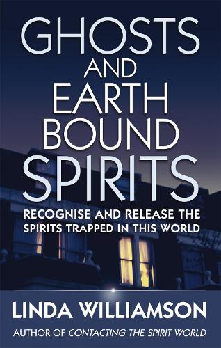 Ghosts And Earthbound Spirits: Recognise and release the spirits trapped in this world (Paperback)