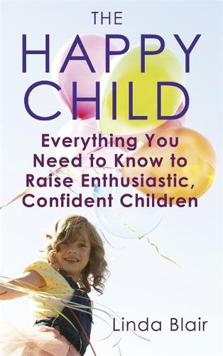 The Happy Child: Everything you need to know to raise enthusiastic, confident children (Paperback)